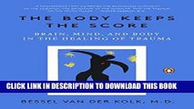 [PDF] The Body Keeps the Score: Brain, Mind, and Body in the Healing of Trauma [Online Books]