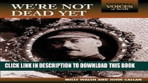 Best Seller We re Not Dead Yet (Vanwell Voices of War) Free Read