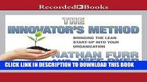 [New] Ebook The Innovator s Method: Bringing the Lean Start-up into Your Organization Free Online