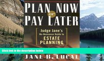 Books to Read  Plan Now or Pay Later: Judge Jane s No-Nonsense Guide to Estate Planning  Full