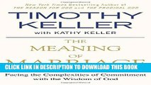 [PDF] The Meaning of Marriage: Facing the Complexities of Commitment with the Wisdom of God Full