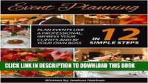 [FREE] EBOOK Event Planning:  Plan Events Like a Professional, Impress Your Clients and be Your