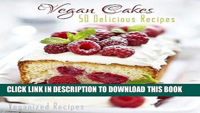 [PDF] Vegan Cakes: 50 Delicious Vegan Cake Recipes (Veganized Recipes Book 4) Full Online