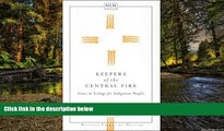 READ FULL  Keepers of the Central Fire: Issues in Ecology for Indigenous Peoples (NATIONAL LEAGUE