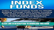 [READ] EBOOK Index Funds: Index Funds Investing Guide To Wealth Building Through Index Funds