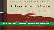 [New] Ebook Half a Man: The Status of the Negro in New York (Classic Reprint) Free Online