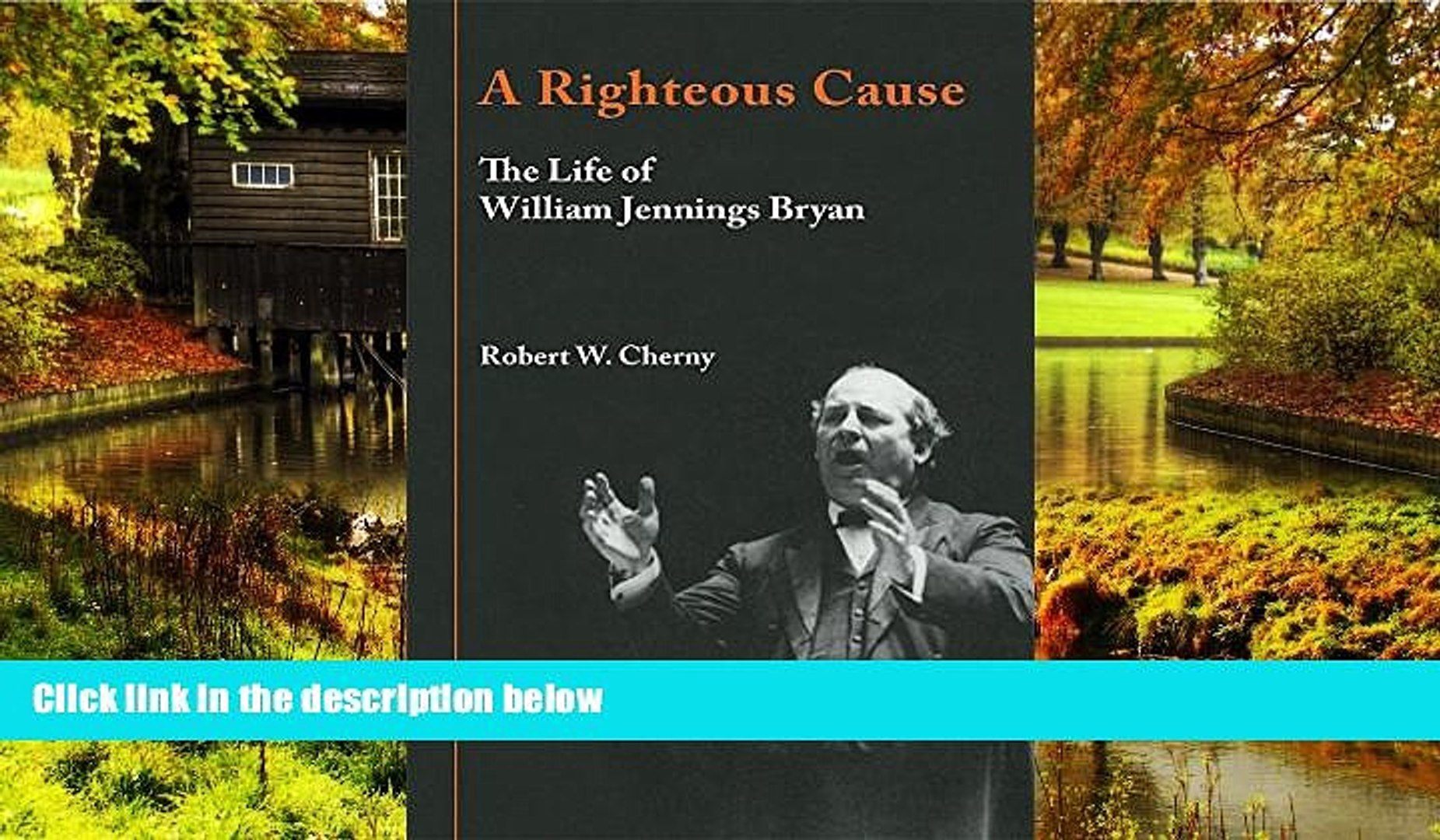 A righteous cause: The life of William Jennings Bryan (Library of American biography)