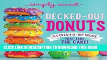[New] PDF Simply Sweet Decked-Out Donuts: 125 Over-the-Top Treats That Take the Cake! Free Read
