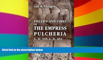 READ FULL  The Life and Times of the Empress Pulcheria A.D. 399-A.D. 452  READ Ebook Full Ebook