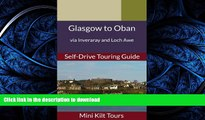READ BOOK  Mini Kilt Tours Glasgow to Oban via Inveraray and Loch Awe a self-drive touring guide