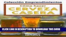 [PDF] Como Hacer Cerveza Casera / How To Make Home-Made Beer (Coleccion Emprendimientos / Small