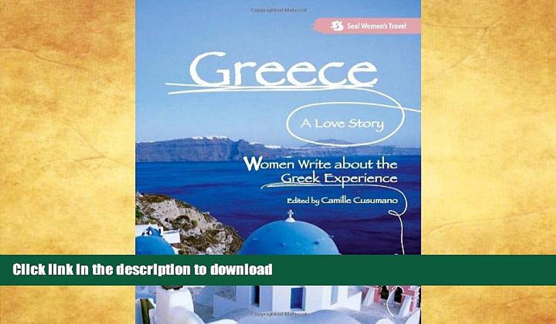 EBOOK ONLINE  Greece, A Love Story: Women Write about the Greek Experience (Seal Women s Travel)