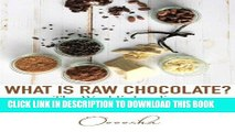 [PDF] What is Raw Chocolate?: The World s Leading Raw Chocolatier, Amy Levin Full Collection