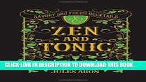 [PDF] Zen and Tonic: Savory and Fresh Cocktails for the Enlightened Drinker Full Online