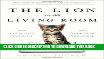 Best Seller The Lion in the Living Room: How House Cats Tamed Us and Took Over the World Free Read