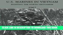 Read Now U.S. Marines in Vietnam: Fighting the North Vietnamese - 1967 (Marine Corps Vietnam