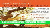Read Now The Self-Esteem Workbook for Teens: Activities to Help You Build Confidence and Achieve
