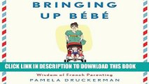 Best Seller Bringing Up Bebe: One American Mother Discovers the Wisdom of French Parenting Free