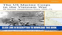 Read Now The US Marine Corps in the Vietnam War: III Marine Amphibious Force 1965-75 (Battle