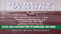 Read Now Runway Visions: An American C-130 Pilot s Memoir of Combat Airlift Operations in