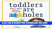 Best Seller Toddlers Are A**holes: It s Not Your Fault Free Read