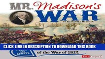 Read Now Mr. Madison s War: Causes and Effects of the War of 1812 (Cause and Effect) PDF Book