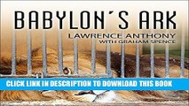 Read Now Babylon s Ark: The Incredible Wartime Rescue of the Baghdad Zoo PDF Online