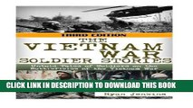 Read Now The Vietnam War Soldier Stories: Untold Tales of the Soldiers on the Battlefields of the