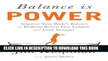 Read Now Balance is Power: Improve Your Body s Balance to Perform Better, Live Longer, and Look