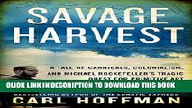 Ebook Savage Harvest: A Tale of Cannibals, Colonialism, and Michael Rockefeller s Tragic Quest for