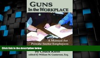 Big Deals  Guns in the Workplace: A Manual for Private Sector Employers and Employees  Best Seller