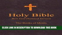 Best Seller Holy Bible - Best God Damned Version - The Books of Moses: For atheists, agnostics,