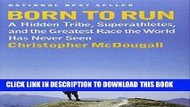 Best Seller Born to Run: A Hidden Tribe, Superathletes, and the Greatest Race the World Has Never