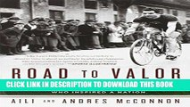 Read Now Road to Valor: A True Story of WWII Italy, the Nazis, and the Cyclist Who Inspired a