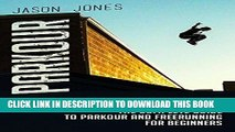 Read Now Parkour: The Complete Guide To Parkour and Freerunning For Beginners (Parkour,