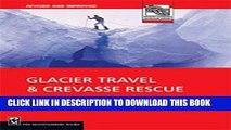 Read Now Glacier Travel   Crevasse Rescue: Reading Glaciers, Team Travel, Crevasse Rescue