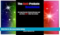 READ FULL  The Anti-Probate Revolution: The Legal Secrets Probate Attorneys And Law Firms DON T