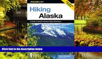 Must Have  Hiking Alaska, 2nd: A Guide to Alaska s Greatest Hiking Adventures (State Hiking Guides