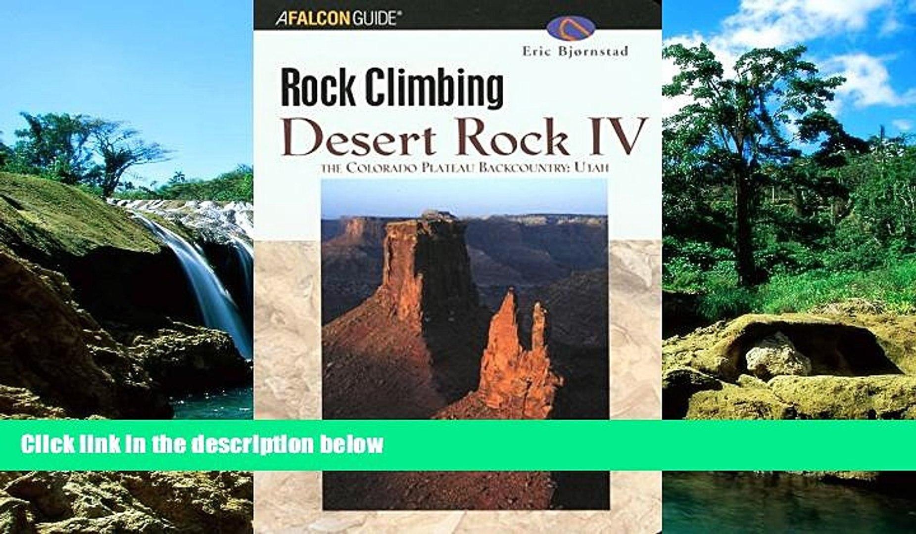 READ FULL  Rock Climbing Desert Rock IV: The Colorado Plateau Backcountry: Utah (Regional Rock