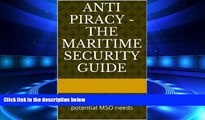 FAVORITE BOOK  Anti Piracy - The Maritime Security Guide: The guide every MSO and potential MSO