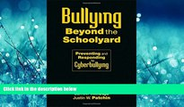 For you Bullying Beyond the Schoolyard: Preventing and Responding to Cyberbullying
