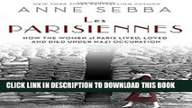 [EBOOK] DOWNLOAD Les Parisiennes: How the Women of Paris Lived, Loved, and Died Under Nazi