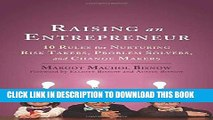 [Ebook] Raising an Entrepreneur: 10 Rules for Nurturing Risk Takers, Problem Solvers, and Change