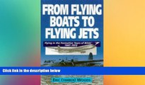 READ FULL  From Flying Boats to Flying Jets: Flying in the Formative Years of Boac : 1946-1972