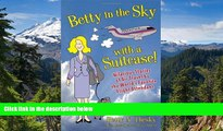READ FULL  Betty In the Sky With a Suitcase: Hilarious Stories of Air Travel by the World s