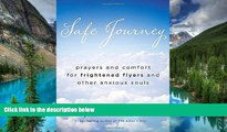 Full [PDF]  Safe Journey: Prayers and Comfort for Frightened Flyers and Other Anxious Souls  READ