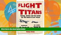 Big Deals  Flight of the Titans: Boeing, Airbus and the Battle for the Future of Air Travel  Best