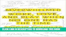 [READ] EBOOK Overwhelmed: Work, Love, and Play When No One Has the Time ONLINE COLLECTION