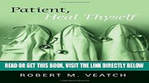 "[FREE] EBOOK Patient, Heal Thyself: How the ""New Medicine"" Puts the Patient in Charge ONLINE"