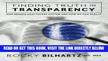 [FREE] EBOOK Finding Truth in Transparency: Our Broken Healthcare System and How We Can Heal It